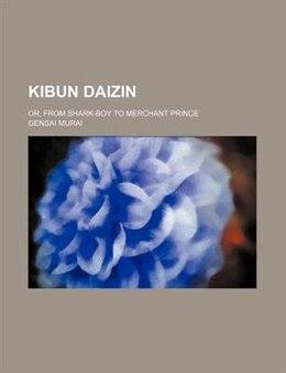 Book Kibun Daizin; Or, From Shark-boy To Merchant Prince by Gensai Murai