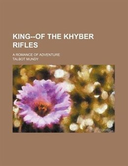 Book King--of the Khyber rifles; a romance of adventure by Talbot Mundy