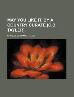 Book May you like it, by a country curate [C.B. Tayler]. by Charles Benjamin Tayler