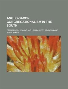 Book Anglo-saxon Congregationalism In The South by Frank Edwin Jenkins