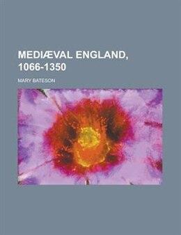 Book Mediæval England, 1066-1350 by Mary Bateson
