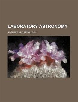 Book Laboratory Astronomy by Robert Wheeler Willson
