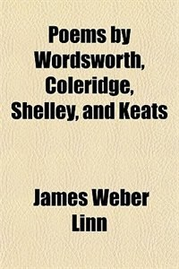 Book Poems by Wordsworth, Coleridge, Shelley, and Keats by James Weber Linn