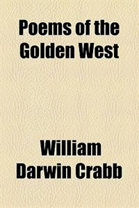 Book Poems of the Golden West by William Darwin Crabb