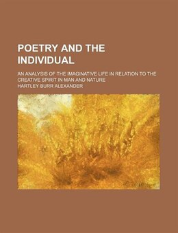 Book Poetry And The Individual; An Analysis Of The Imaginative Life In Relation To The Creative Spirit… by Hartley Burr Alexander