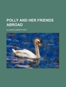 Book Polly and Her Friends Abroad by Lillian Elizabeth Roy