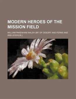Book Modern Heroes of the Mission Field by William Pakenham Walsh