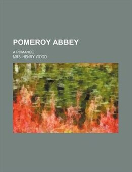 Book Pomeroy Abbey; A Romance by Mrs. Henry Wood