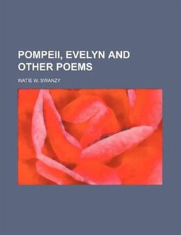 Book Pompeii, Evelyn and Other Poems by Watie W. Swanzy
