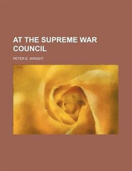 Book At The Supreme War Council by Peter E. Wright