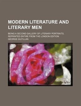 Book Modern Literature And Literary Men; Being A Second Gallery Of Literary Portraits. Reprinted Entire… by George Gilfillan