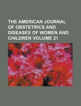 Book The American journal of obstetrics and diseases of women and children Volume 21 by Hermann Baar