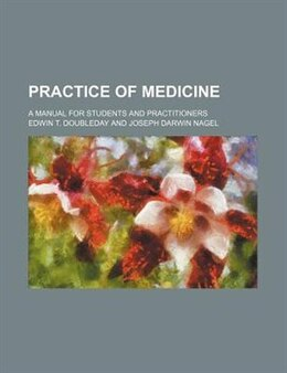 Book Practice Of Medicine; A Manual For Students And Practitioners by Edwin T. Doubleday