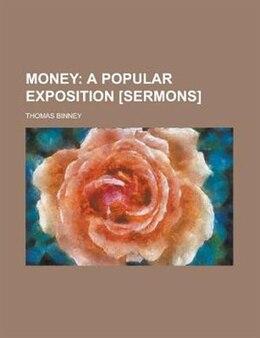 Book Money: a popular exposition [sermons]. by Thomas Binney