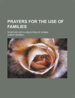 Book Prayers For The Use Of Families; Together With A Selection Of Hymns by Albert Barnes