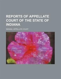 Book Reports Of Appellate Court Of The State Of Indiana (volume 18) by Indiana. Appellate Court