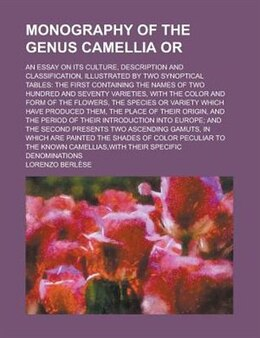 Book Monography Of The Genus Camellia Or; An Essay On Its Culture, Description And Classification… by Lorenzo Berlse