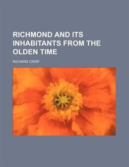 Book Richmond and its inhabitants from the olden time by Richard Crisp