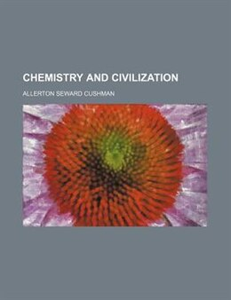 Book Chemistry And Civilization by Allerton Seward Cushman