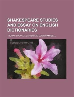 Book Shakespeare Studies and Essay on English Dictionaries by Thomas Spencer Baynes