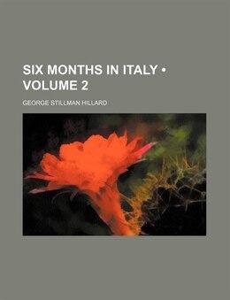 Book Six Months In Italy (volume 2) by George Stillman Hillard