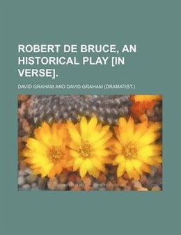 Book Robert de Bruce, an historical play [in verse]. by David Graham