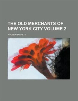 Book The Old Merchants Of New York City Volume 2 by Coventry Kersey Dighton Patmore