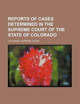 Book Reports Of Cases Determined In The Supreme Court Of The State Of Colorado (volume 9) by Colorado. Supreme Court