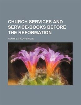 Book Church Services And Service-books Before The Reformation by Henry Barclay Swete