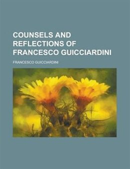 Book Counsels And Reflections Of Francesco Guicciardini by Francesco Guicciardini