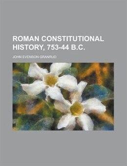 Book Roman Constitutional History, 753-44 B.c. by John Evenson Granrud
