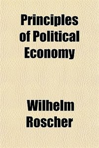 Book Principles of Political Economy by Wilhelm Roscher