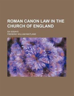 Book Roman Canon Law In The Church Of England; Six Essays by Frederic William Maitland