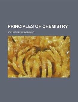 Book Principles of chemistry by Joel Henry Hildebrand