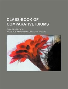 Book Class-book Of Comparative Idioms; English - French by Jules BuÒ®