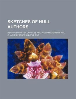 Book Sketches of Hull Authors by Reginald Walter Corlass