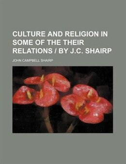 Book Culture And Religion In Some Of The Their Relations by John Campbell Shairp