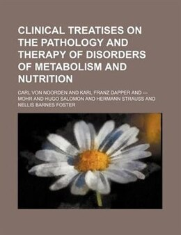 Book Clinical Treatises On The Pathology And Therapy Of Disorders Of Metabolism And Nutrition (volume 2) by Carl Von Noorden