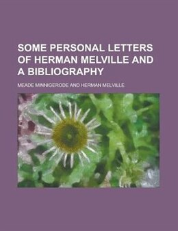 Book Some Personal Letters of Herman Melville and a Bibliography by Meade Minnigerode