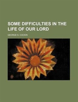 Book Some difficulties in the life of our Lord by George S. Cockin
