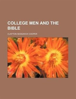 Book College Men And The Bible by Clayton Sedgwick Cooper