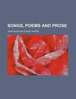 Book Songs, Poems and Prose by John Wheaton Evans Tapper