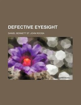 Book Defective Eyesight by Daniel Bennett St. John Roosa