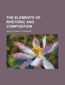 Book The Elements of Rhetoric and Composition by Ashley Horace Thorndike