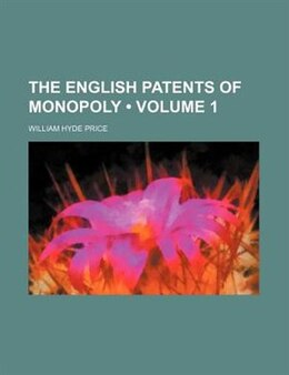 Book The English Patents Of Monopoly (volume 1) by William Hyde Price