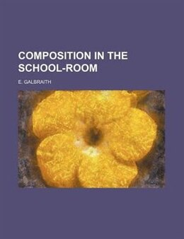 Book Composition In The School-room by E. Galbraith
