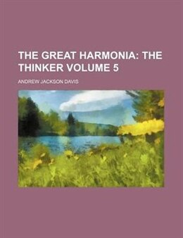 Book The Great Harmonia;  The Thinker Volume 5: The thinker by Andrew Jackson Davis