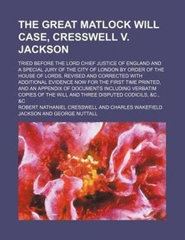 Book The Great Matlock Will Case, Cresswell V. Jackson; Tried Before The Lord Chief Justice Of England… by Robert Nathaniel Cresswell