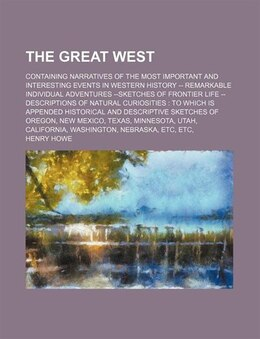 Book The Great West; Containing Narratives Of The Most Important And Interesting Events In Western… by Henry Howe