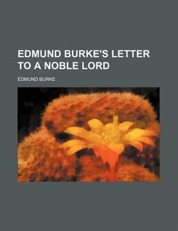 Book Edmund Burke's Letter To A Noble Lord by Edmund Burke